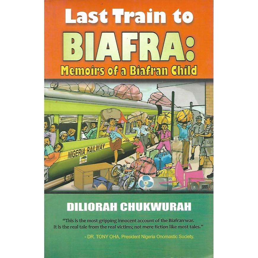 LAST TRAIN TO BIAFRA: MEMOIRS OF A BIAFRAN CHILD
